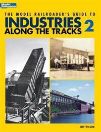 The Model Railroader's Guide to Industries Along the Tracks 2