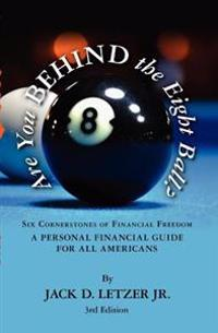 Are You Behind the Eight Ball?: Six Cornerstones of Personal Financial Freedom