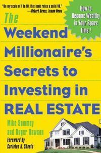The Weekend Millionaire's Secrets to Investing in Real Estate