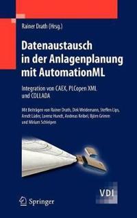 Datenaustausch in Der Anlagenplanung Mit Automationml: Integration Von Caex, Plcopen XML Und Collada