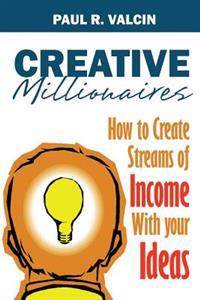Creative Millionaires: How to Create Streams of Income with Your Ideas