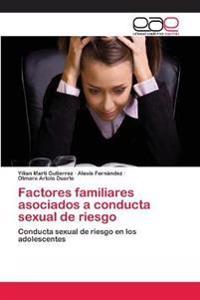Factores Familiares Asociados a Conducta Sexual de Riesgo