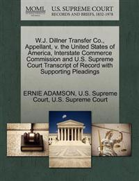 W.J. Dillner Transfer Co., Appellant, V. the United States of America, Interstate Commerce Commission and U.S. Supreme Court Transcript of Record with Supporting Pleadings