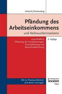 Pfandung Des Arbeitseinkommens Und Verbraucherinsolvenz: Einschliesslich Pfandung Der Sozialleistungen, Kontopfandung Und Restschuldbefreiung
