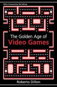 The Golden Age of Video Games: The Birth of a Multi-Billion Dollar Industry