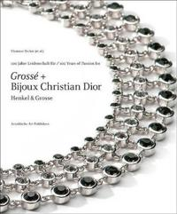 100 Jahre Leidenschaft fur / 100 Years of Passion For Grosse + Bijoux Christian Dior