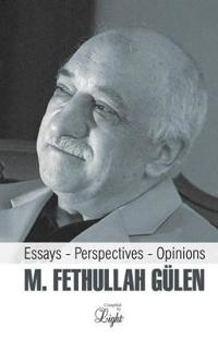 M. Fethullah Gulen: Essays - Perspectives - Opinions