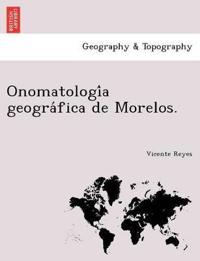 Onomatologi a Geogra Fica de Morelos.