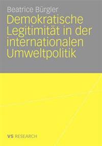 Demokratische Legitimit t in Der Internationalen Umweltpolitik