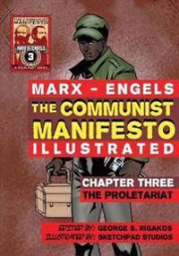 The Communist Manifesto (Illustrated) - Chapter Three: The Proletariat