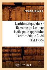 L'Arithm�tique Du Sr Barreme Ou Le Livre Facile Pour Apprendre l'Arithm�tique N �d (�d.1736)