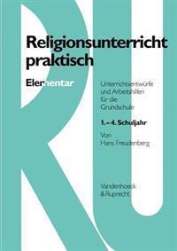 Religionsunterricht Praktisch Elementar: Unterrichtsentwurfe Und Arbeitshilfen Fur Die Grundschule. 1.-4. Schuljahr