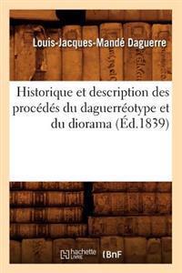 Historique Et Description Des Proc�d�s Du Daguerr�otype Et Du Diorama (�d.1839)