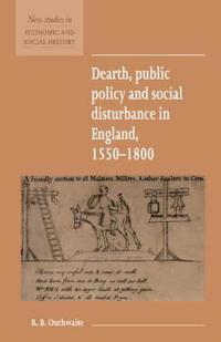 Dearth, Public Policy, and Social Disturbance in England, 1550-1800