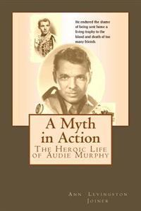 A Myth in Action: The Heroic Life of Audie Murphy