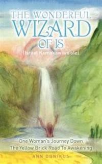 The Wonderful Wizard of Is (Israel Kamakawiwo'ole): One Woman's Journey Down the Yellow Brick Road to Awakening