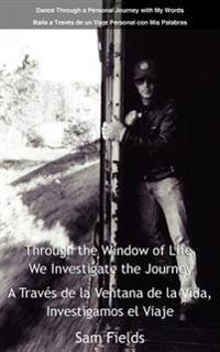 Through the Window of Life, We Investigate the Journey/a Traves De La Ventana De La Vida, Investigamos El Viaje