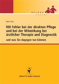 100 Fehler bei der direkten Pflege und bei der Mitwirkung bei ärztlicher Therapie und Diagnostik