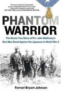 Phantom Warrior: The Heroic True Story of Private John McKinney's One-Man Stand Against Thejapane Se in World War II