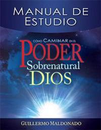 Cómo Caminar En El Poder Sobrenatural de Dios: Manual de Estudio = How to Walk in the Supernatural Power of God