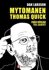 Mytomanen Thomas Quick : från början till slutet