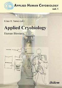 Applied Cryobiology - Human Biostasis Volume I.