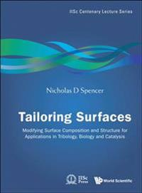 Tailoring Surfaces: Modifying Surface Composition and Structure for Applications in Tribology, Biology and Catalysis