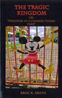 "The Tragic Kingdom Or; ""Prisoner in a Chinese Theme Park"""