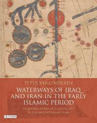 Waterways of Iraq and Iran in the Early Islamic Period