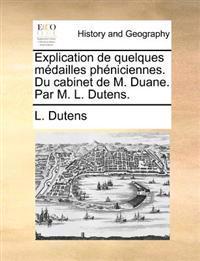 Explication de Quelques Mdailles Phniciennes. Du Cabinet de M. Duane. Par M. L. Dutens.