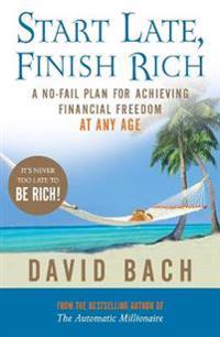 Start late, finish rich - a no-fail plan for achieving financial freedom at