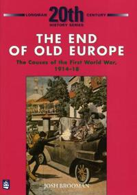 End of Old Europe: The Causes of the First World War 1914-18