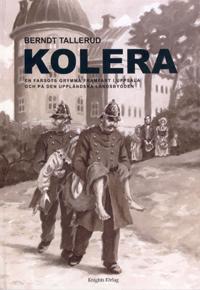 Kolera. En farsots grymma framfart i Uppsala och på den uppländska landsbygden