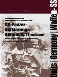 """The SS-Panzer-Aufklarungsabteilung 11 """"Nordland"""" and the Swedish SS-Platoon in the Baltic States, Pomerania and Berlin, 1943-1945: Armoured Reconnaiss"""
