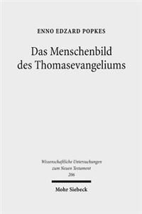 Das Menschenbild Des Thomasevangeliums: Untersuchungen Zu Seiner Religionsgeschichtlichen Und Chronologischen Einordnung