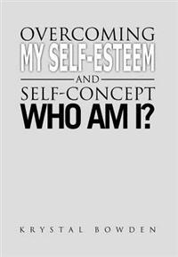 Overcoming My Self-Esteem and Self-Concept Who Am I?