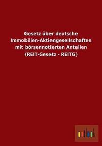 Gesetz Uber Deutsche Immobilien-Aktiengesellschaften Mit Borsennotierten Anteilen (Reit-Gesetz - Reitg)