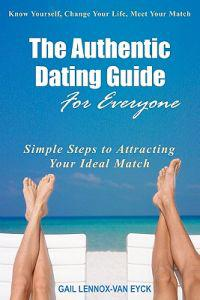 The Authentic Dating Guide for Everyone: Simple Steps to Attracting Your Ideal Match
