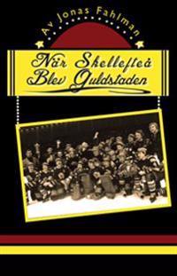 När Skellefteå blev Guldstaden