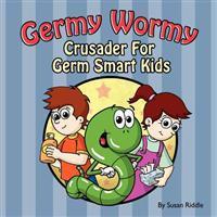 Germy Wormy: Crusader for Germ Smart Kids