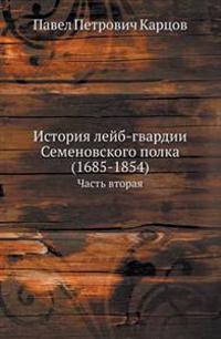 Istoriya Lejb-Gvardii Semenovskogo Polka (1685-1854) Chast' Vtoraya
