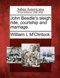 John Beedle's Sleigh Ride, Courtship and Marriage.