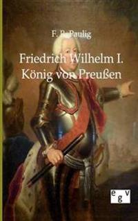 Friedrich Wilhelm I. - Konig Von Preuen