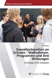 Gewaltpravention an Schulen - Massnahmen, Programme Und Ihre Wirkungen