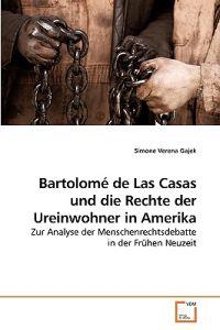 Bartolome de Las Casas Und Die Rechte Der Ureinwohner in Amerika