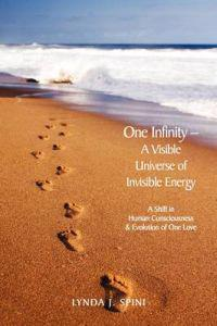 One Infinity; a Visible Universe of Invisible Energy