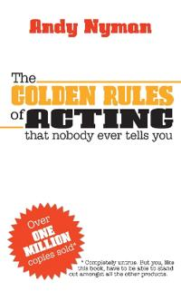 The Golden Rules of Acting: That Nobody Ever Tells You