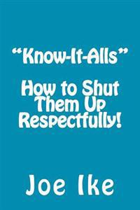 """Know-It-Alls"" - How to Shut Them Up Respectfully!"