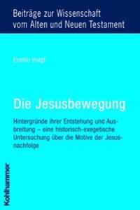 Die Jesusbewegung: Hintergrunde Ihrer Entstehung Und Ausbreitung - Eine Historisch-Exegetische Untersuchung Uber Die Motive Der Jesusnach