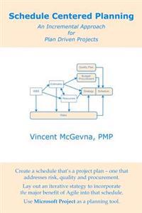 Schedule Centered Planning: An Incremental Approach for Plan Driven Projects